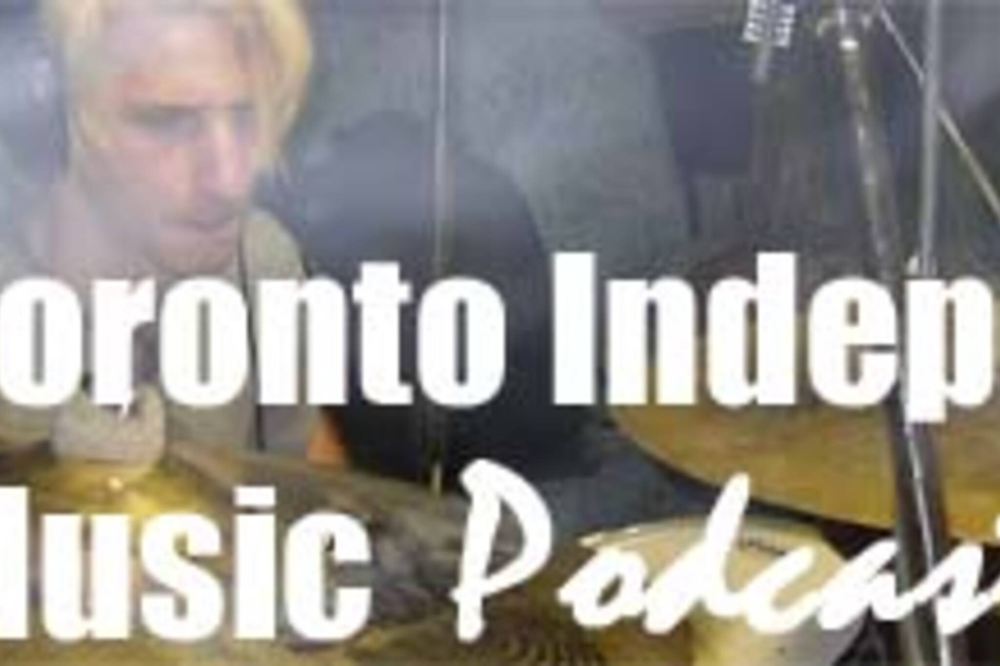 Toronto Independent Music Podcast #45