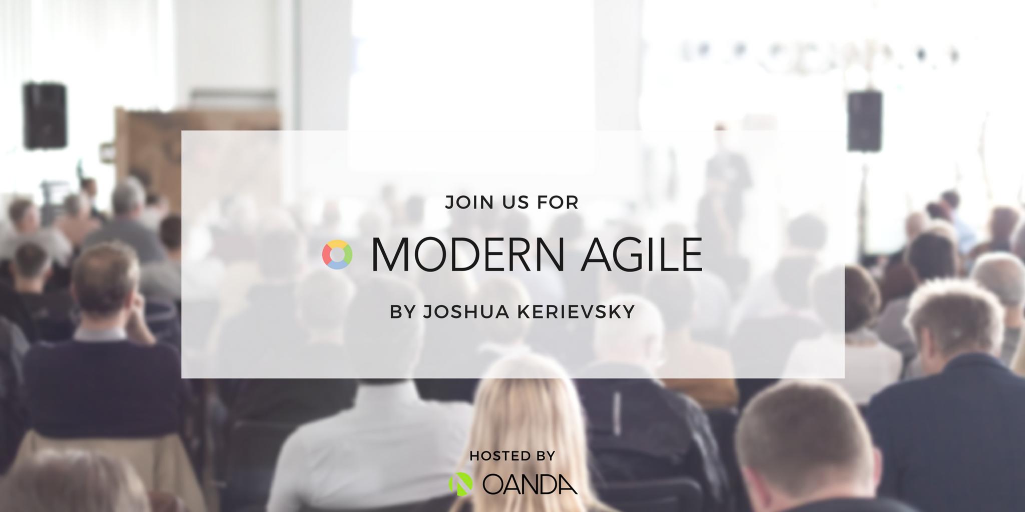 Modern Agile by Joshua Kerievsky at OANDA